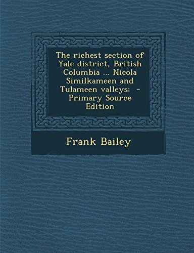 The richest section of Yale district, British Columbia ... Nicola Similkameen and Tulameen valleys;