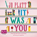 It Was You Audiobook by Jo Platt Narrated by Louise Barrett