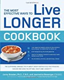 The Most Effective Ways to Live Longer Cookbook: The Surprising, Unbiased Truth about Great-Tasting Food that Prevents Disease and Gives You Optimal Health and Longevity