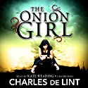 The Onion Girl Audiobook by Charles de Lint Narrated by Kate Reading