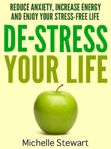 Free Kindle Book : De-Stress Your Life: Reduce Anxiety, Increase Energy, and Enjoy Your Stress-Free Life