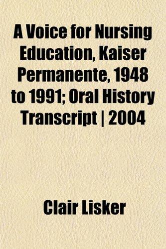 a-voice-for-nursing-education-kaiser-permanente-1948-to-1991-oral-history-transcript-2004