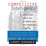 Competitive Intelligence: How To Gather Analyze And Use Information To Move Your Business To The Topby Larry Kahaner