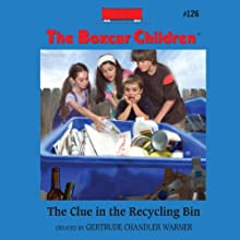 The Clue in the Recycling Bin: The Boxcar Children Mysteries, Vol. 126 (       UNABRIDGED) by Gertrude Chandler Warner Narrated by Aimee Lilly