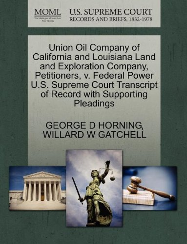 Union Oil Company of California and Louisiana Land and Exploration Company, Petitioners, v. Federal Power U.S. Supreme Court Transcript of Record with Supporting Pleadings