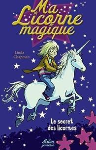 Ma Licorne magique, Tome 1 : Le secret des licornes par Linda Chapman