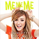 ME ME ME Audiobook by Charlotte Crosby Narrated by Charlie Sanderson