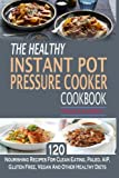 img - for The Healthy Instant Pot Pressure Cooker Cookbook: 120 Nourishing Recipes For Clean Eating, Paleo, AIP, Gluten Free, Vegan And Other Healthy Diets book / textbook / text book