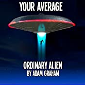 Your Average Ordinary Alien | [Adam Graham]