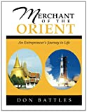 Merchant of the Orient: An Enterpreneurs Journey in Life