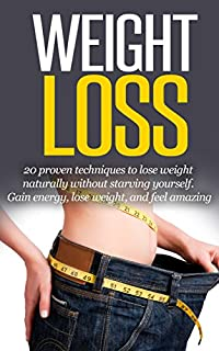 (FREE on 2/20) Weight Loss: 20 Proven Techniques To Lose Weight Naturally Without Starving Yourself Gain Energy, Lose Weight, And Feel Amazing by Sara Rider - http://eBooksHabit.com