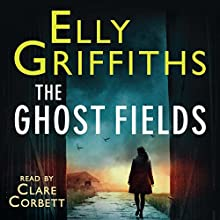 The Ghost Fields: Ruth Galloway, Book 7 (       UNABRIDGED) by Elly Griffiths Narrated by Clare Corbett