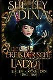 Die erfinderische Lady: Ein Steampunk - Abenteuerroman (EINE ERFINDERISCHE LADY) (Volume 1) (German Edition)
