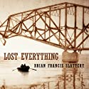 Lost Everything Audiobook by Brian Francis Slattery Narrated by Michael Prichard