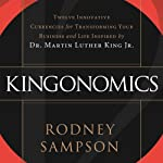 Kingonomics: Twelve Innovative Currencies for Transforming Your Business and Life Inspired by Dr. Martin Luther King, Jr. | Rodney Sampson