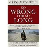 So Wrong for So Long: How the Press, the Pundits--and the President--Failed on Iraq ~ Greg Mitchell