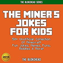 The Miner's Jokes for Kids: 50+ Unofficial Collection of Minecraft Fun Jokes, Memes, Puns, Riddles & More! (The Blokehead Success Series) (       UNABRIDGED) by The Blokehead Narrated by Tristan Wright