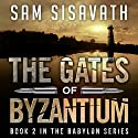 The Gates of Byzantium: Purge of Babylon, Volume 2 (       UNABRIDGED) by Sam Sisavath Narrated by Adam Danoff