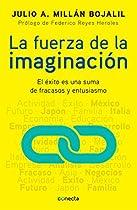 LA FUERZA DE LA IMAGINACIÓN: EL ÉXITO ES UNA SUMA DE FRACASOS Y ENTUSIASMO (SPANISH EDITION)