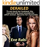 Derailed: To win back her husband, the rejected wife must emulate the other woman. Become her if possible