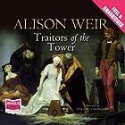 Traitors of the Tower Hörbuch von Alison Weir Gesprochen von: Harriet Carmichael