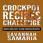 Crockpot Recipes: Quick and Simple Slow Cooker Recipes for Healthy Living | Savannah Samaria
