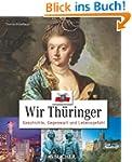 Wir Th�ringer: Geschichte, Gegenwart...