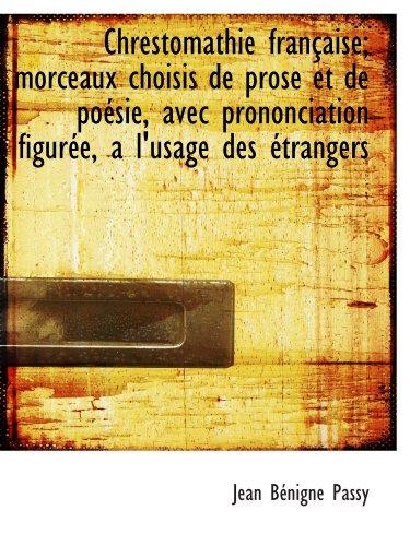Chrestomathie française; morceaux choisis de prose et de poésie, avec prononciation figurée, a l'usa