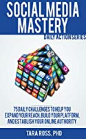 Social Media Mastery (Updated for 2015): 75+ Tips to Help you Expand your Reach, Build your Platform, and Establish your Online Authority (Daily Actions) (English Edition)