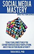 Social Media Mastery (A Daily Actions Guide): 75+ Daily Challenges to Help you Expand your Reach, Build your Platform, and Establish your Online Authority