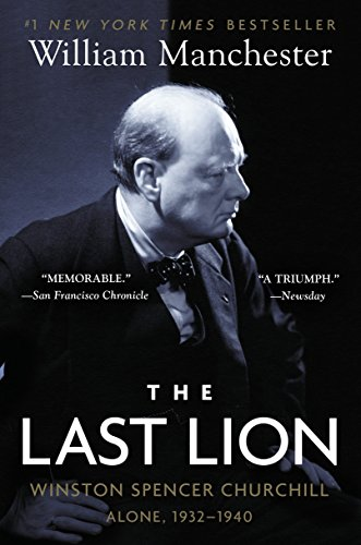 The Last Lion: Winston Spencer Churchill: Alone, 1932-1940, Manchester, William