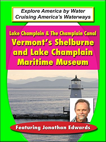 Lake Champlain & The Champlain Canal - Vermont's Shelburne and Lake Champlain Maritime Museum