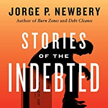 Stories of the Indebted Audiobook by Jorge P. Newbery Narrated by Larry Wayne