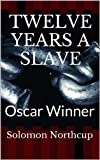 Twelve Years A Slave: (A MEMORIAL OF ANNE NORTHUP INCLUDED IN THIS EDITION)