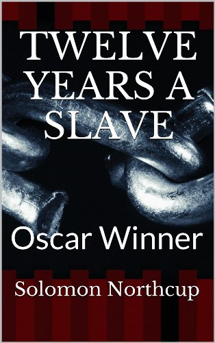 Solomon Northup - Twelve Years A Slave: (A MEMORIAL OF ANNE NORTHUP INCLUDED IN THIS EDITION) (English Edition)