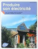 echange, troc Jean-Paul Blugeon - Produire son électricité : Avec les énergies solaire et éolienne : Principes, exemples de réalisation