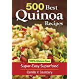 500 Best Quinoa Recipes: 100% Gluten-Free Super-Easy Superfood ~ Camilla V. Saulsbury