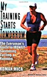 My Training Starts Tomorrow: The Everyman's Guide to Ironfit Swimming, Cycling, & Running