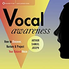 Vocal Awareness: How to Discover, Nuture, and Project Your Natural Voice  by Arthur Samuel Joseph Narrated by Arthur Samuel Joseph