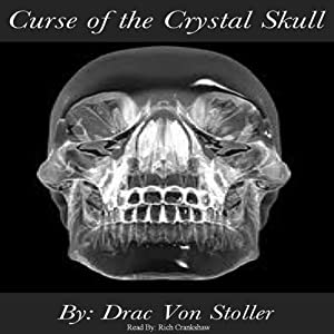 Curse of the Crystal Skull | [Drac Von Stoller]