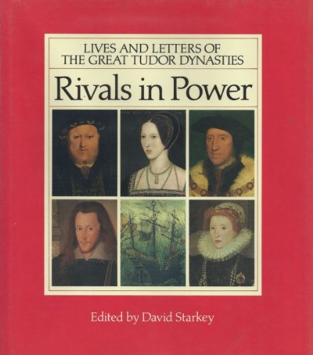 Rivals in Power: Lives and Letters of the Great Tudor Dynasties
