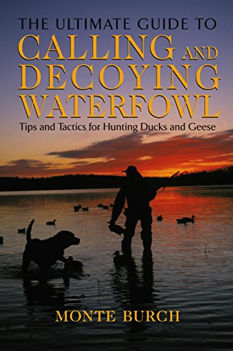 Image for Ultimate Guide to Calling and Decoying Waterfowl: Tips And Tactics For Hunting Ducks And Geese