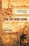 How They Were Found [Paperback] [2010] Matt Bell