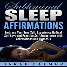 Subliminal Sleep Affirmations: Embrace Your True Self, Experience Radical Self Love and Practice Self Acceptance with Affirmations and Hypnosis Discours Auteur(s) : Sarah Palmer Narrateur(s) :  InnerPeace Productions