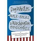 Dog Whistles, Walk-Backs, and Washington Handshakes: Decoding the Jargon, Slang, and Bluster of American Political Speech ~ Chuck McCutcheon