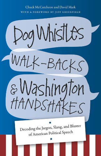 Dog Whistles, Walk-Backs, and Washington Handshakes: Decoding the Jargon, Slang, and Bluster of American Political Speech PDF