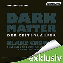 Dark Matter: Der Zeitenläufer | Livre audio Auteur(s) : Blake Crouch Narrateur(s) : Florian Lukas, Karoline Schuch