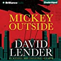 Mickey Outside (       UNABRIDGED) by David Lender Narrated by Peter Berkrot