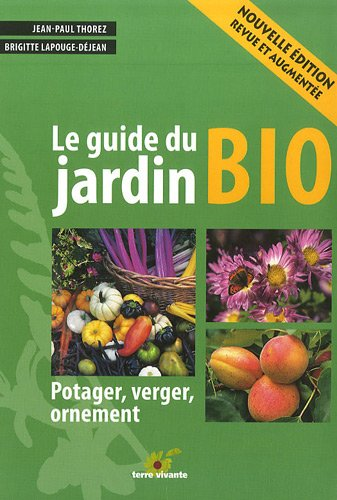 Le guide du jardin bio : Potager, verger, ornement
