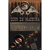 Deus Ex Machina - Anjos e Demônios na Era do Vapor